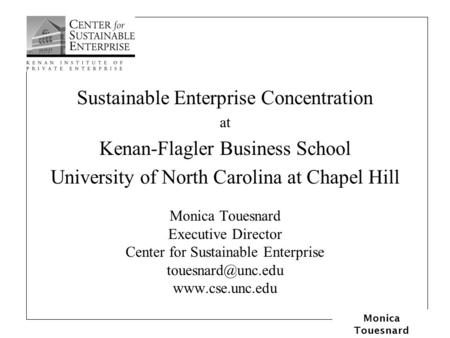Monica Touesnard Sustainable Enterprise Concentration at Kenan-Flagler Business School University of North Carolina at Chapel Hill Monica Touesnard Executive.