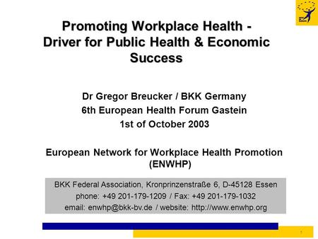 1 Dr Gregor Breucker / BKK Germany 6th European Health Forum Gastein 1st of October 2003 European Network for Workplace Health Promotion (ENWHP) BKK Federal.
