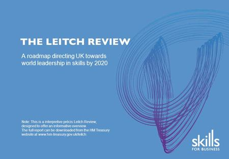 Note: This is a interpretive précis Leitch Review, designed to offer an informative overview. The full report can be downloaded from the HM Treasury website.