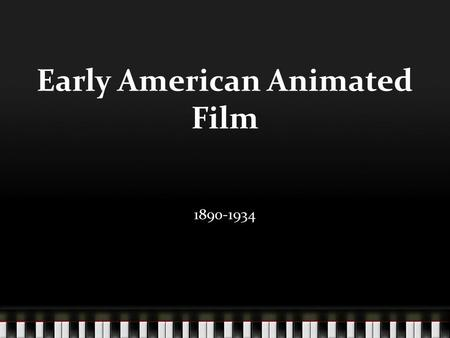 Early American Animated Film 1890-1934. What is an animated film?