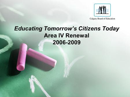 Educating Tomorrow's Citizens Today Area IV Renewal 2006-2009.