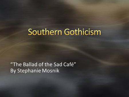 """The Ballad of the Sad Café"" By Stephanie Mosnik."