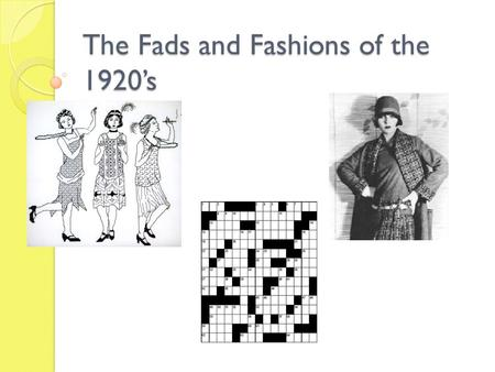 The Fads and Fashions of the 1920's. Fad's Begin What is a fad? Many people in the early 1920's picked up on the latest fads and crazes, perhaps in an.