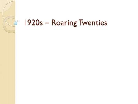 1920s – Roaring Twenties. Prohibition Passed with the 18 th Amendment, but backup with punishment with the Volstead Act What were the reasons behind this.