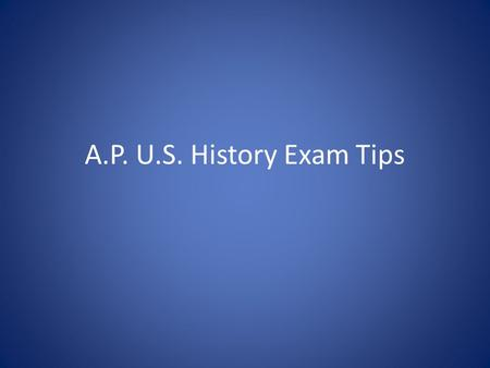 A.P. U.S. History Exam Tips. Exam Breakdown Total exam time is 3 hours, 5 minutes 80 Multiple Choice Questions – 55 Minutes – No penalty for guessing.