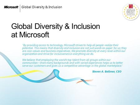 "Global Diversity & Inclusion Global Diversity & Inclusion at Microsoft ""By providing access to technology, Microsoft strives to help all people realize."