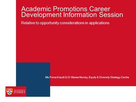 Academic Promotions Career Development Information Session Relative to opportunity considerations in applications Ms Fiona Krautil & Dr Maree Murray, Equity.