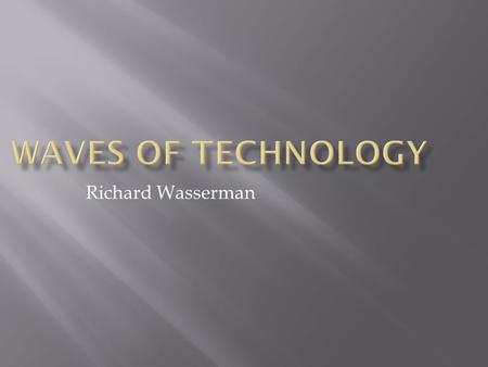 Richard Wasserman. Toffler's three waves, and the fourth wave if you believe we have entered one.
