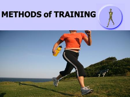 METHODS of TRAINING. There are 5 principle training methods: 1.INTERVAL TRAINING 2.CONTINUOUS TRAINING 3.FARTLEK TRAINING 4.CIRCUIT TRAINING 5.WEIGHT.