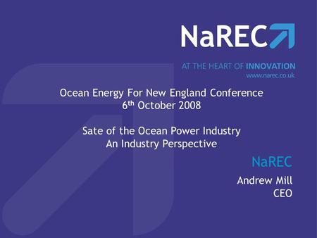 NaREC Andrew Mill CEO Ocean Energy For New England Conference 6 th October 2008 Sate of the Ocean Power Industry An Industry Perspective.