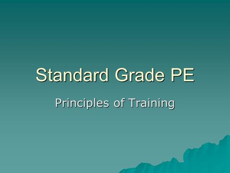 Standard Grade PE Principles of Training. Learning Outcomes  At the end of this lesson you will;  Understand the principles underlying a physical fitness.