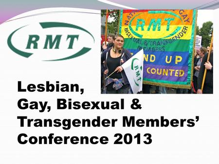 Lesbian, Gay, Bisexual & Transgender Members' Conference 2013.