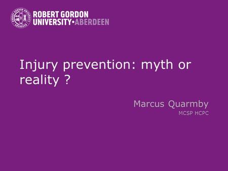 Injury prevention: myth or reality ? Marcus Quarmby MCSP HCPC.