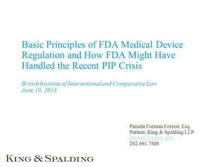 Basic Principles of FDA Medical Device Regulation and How FDA Might Have Handled the Recent PIP Crisis British Institute of International and Comparative.
