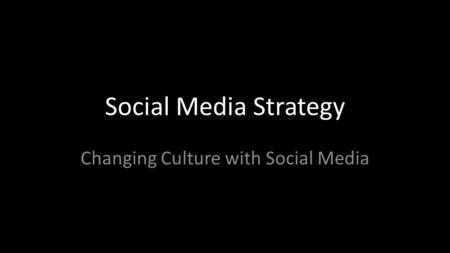 Social Media Strategy Changing Culture with Social Media.