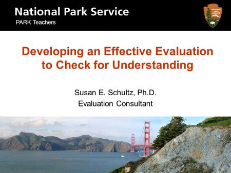 Developing an Effective Evaluation to Check for Understanding Susan E. Schultz, Ph.D. Evaluation Consultant PARK Teachers.