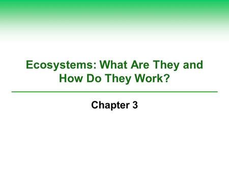 <strong>Ecosystems</strong>: What Are They <strong>and</strong> How Do They Work? Chapter 3.