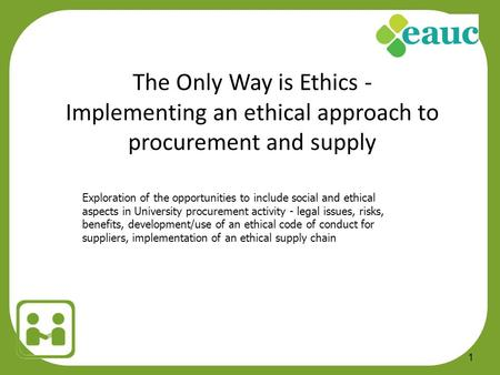 1 Exploration of the opportunities to include social and ethical aspects in University procurement activity - legal issues, risks, benefits, development/use.