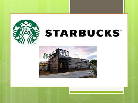 History Starbucks begins as roaster and retailer of whole bean and ground coffee, tea and spices in Seattle, Washington Founded by Gordon Bowker,