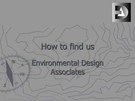 How to find us Environmental Design Associates. Where we are ► Clicking on the following link shall automatically connect you to Google map. Alternatively.