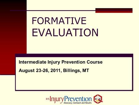 FORMATIVE EVALUATION Intermediate Injury Prevention Course August 23-26, 2011, Billings, MT.
