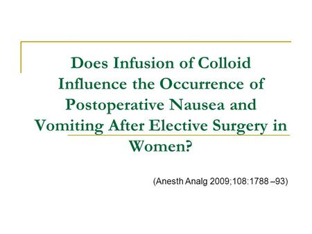 Does Infusion of Colloid Influence the Occurrence of Postoperative Nausea and Vomiting After Elective Surgery in Women? (Anesth Analg 2009;108:1788 –93)