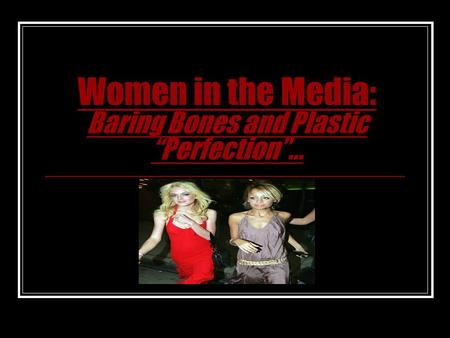 "Women in the Media: Baring Bones and Plastic ""Perfection""..."