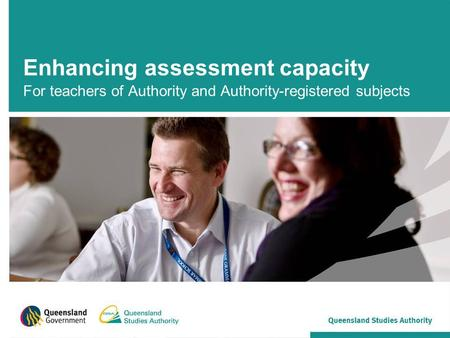Enhancing assessment capacity For teachers of Authority and Authority-registered subjects.