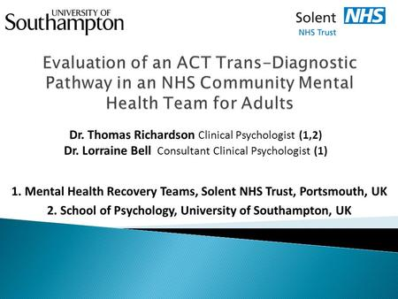 Dr. Thomas Richardson Clinical Psychologist (1,2) Dr. Lorraine Bell Consultant Clinical Psychologist (1) 1. Mental Health Recovery Teams, Solent NHS Trust,