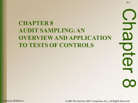 McGraw-Hill/Irwin © 2003 The McGraw-Hill Companies, Inc., All Rights Reserved. 8-1 Chapter 8 CHAPTER 8 AUDIT SAMPLING: AN OVERVIEW AND APPLICATION TO TESTS.