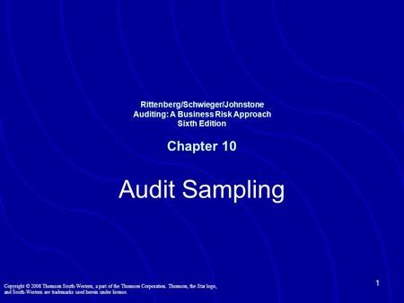 Rittenberg/Schwieger/Johnstone Auditing: A Business Risk Approach Sixth Edition Chapter 10 Audit Sampling Copyright © 2008 Thomson South-Western, a part.