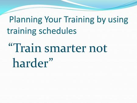 "Planning Your Training by using training schedules ""Train smarter not harder"""