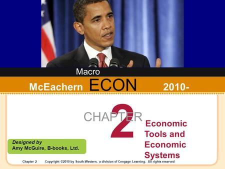 Chapter 2Copyright ©2010 by South-Western, a division of Cengage Learning. All rights reserved ECON Designed by Amy McGuire, B-books, Ltd. McEachern 2010-