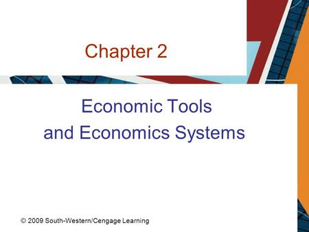Chapter 2 Economic Tools and Economics Systems © 2009 South-Western/Cengage Learning.