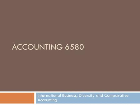 ACCOUNTING 6580 International Business, Diversity and Comparative Accounting.