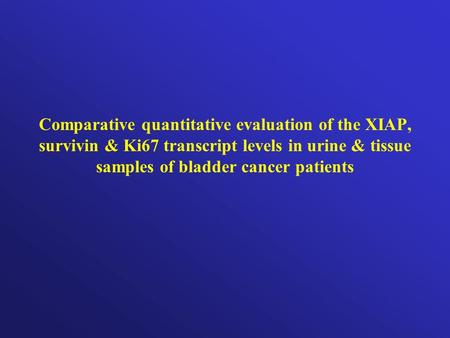Comparative quantitative evaluation of the XIAP, survivin & Ki67 transcript levels in urine & tissue samples of bladder cancer patients.