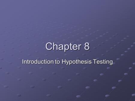 Chapter 8 Introduction to Hypothesis Testing. Hypothesis Testing Hypothesis testing is a statistical procedure Allows researchers to use sample data to.