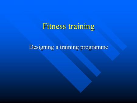 Fitness training Designing a training programme Physical fitness.