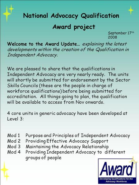 Welcome to the Award Update… explaining the latest developments within the creation of the Qualification in Independent Advocacy. We are pleased to share.