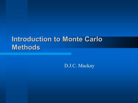 Introduction to Monte Carlo Methods D.J.C. Mackay.