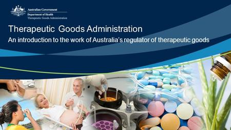 Therapeutic Goods Administration An introduction to the work of Australia's regulator of therapeutic goods.