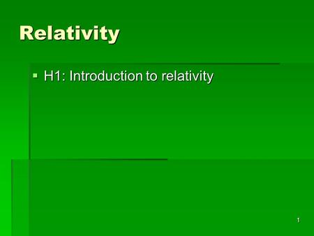 1 Relativity  H1: Introduction to relativity. 2 Motion is relative  Whenever we talk about motion, we must always specify the vantage point from which.