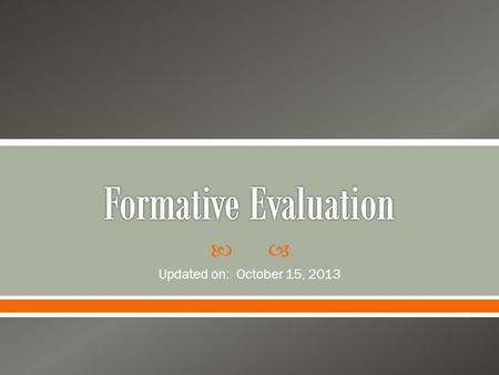  Updated on: October 15, 2013.  Category 1 and 2 teachers  Score does not compute into the Summative Evaluation  Designed to give feedback on Instructional.