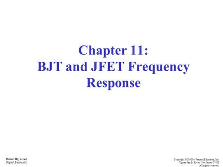 Robert Boylestad Digital Electronics Copyright ©2002 by Pearson Education, Inc. Upper Saddle River, New Jersey 07458 All rights reserved. Chapter 11: BJT.