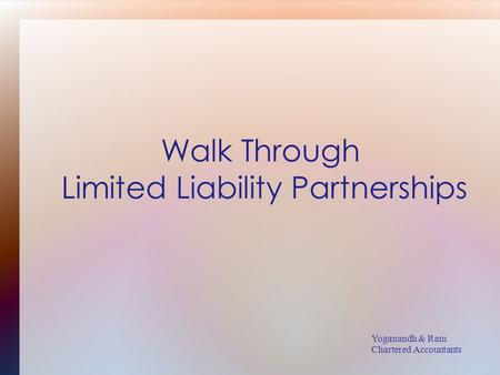 Yoganandh & Ram Chartered Accountants Walk Through Limited Liability Partnerships.