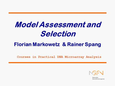 Model Assessment and Selection Florian Markowetz & Rainer Spang Courses in Practical DNA Microarray Analysis.