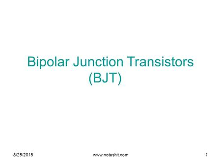 Bipolar Junction Transistors (BJT) 8/25/2015www.noteshit.com1.