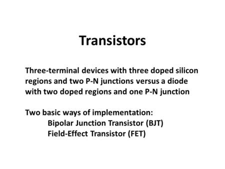 Transistors Three-terminal devices with three doped silicon regions and two P-N junctions versus a diode with two doped regions and one P-N junction Two.