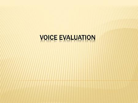 Voice evaluation.