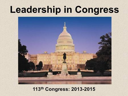 Leadership in Congress 113 th Congress: 2013-2015.